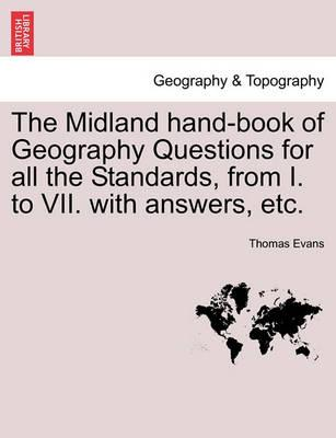 The Midland Hand-Book of Geography Questions for All the Standards, from I. to VII. with Answers, Etc.