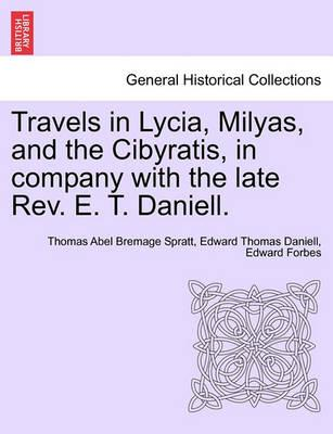Travels in Lycia, Milyas, and the Cibyratis, in Company with the Late REV. E. T. Daniell.