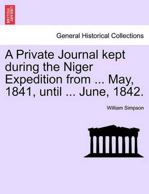 A Private Journal Kept During the Niger Expedition from ... May, 1841, Until ... June, 1842.