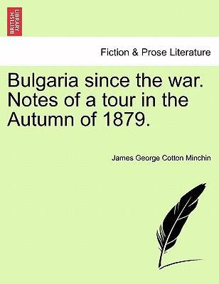 Bulgaria Since the War. Notes of a Tour in the Autumn of 1879.