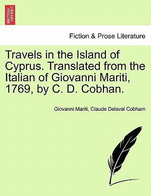 Travels in the Island of Cyprus. Translated from the Italian of Giovanni Mariti, 1769, by C. D. Cobhan.
