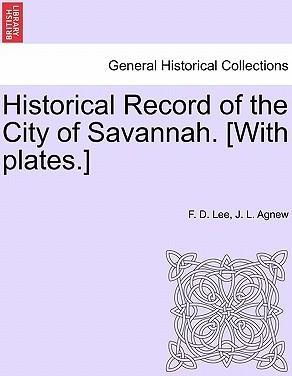 Historical Record of the City of Savannah. [With Plates.]
