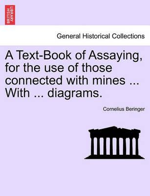 A Text-Book of Assaying, for the Use of Those Connected with Mines ... with ... Diagrams.