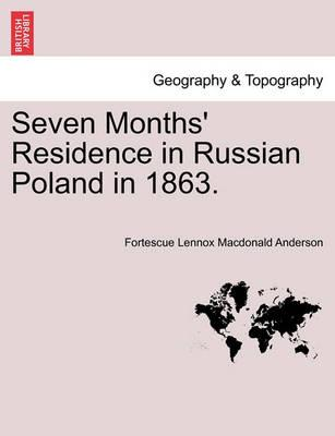 Seven Months' Residence in Russian Poland in 1863.