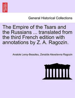The Empire of the Tsars and the Russians ... Translated from the Third French Edition with Annotations by Z. A. Ragozin.