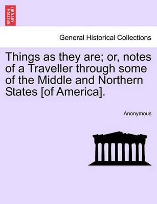 Things as They Are; Or, Notes of a Traveller Through Some of the Middle and Northern States [Of America].