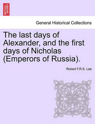 The Last Days of Alexander, and the First Days of Nicholas (Emperors of Russia).