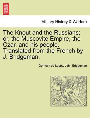 The Knout and the Russians; Or, the Muscovite Empire, the Czar, and His People. Translated from the French by J. Bridgeman.