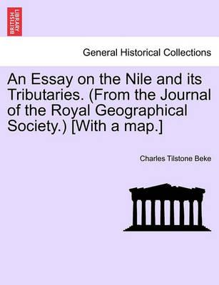 An Essay on the Nile and Its Tributaries. (from the Journal of the Royal Geographical Society.) [With a Map.]