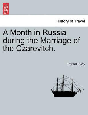 A Month in Russia During the Marriage of the Czarevitch.