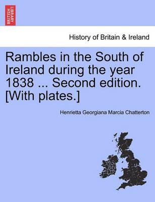 Rambles in the South of Ireland During the Year 1838 ... Second Edition. [With Plates.]