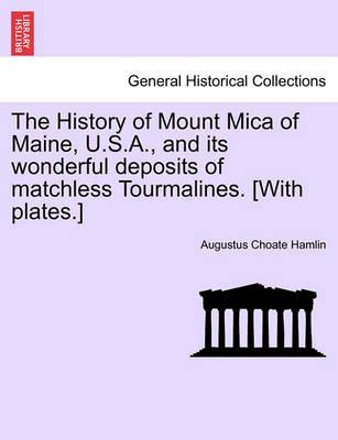 The History of Mount Mica of Maine, U.S.A., and Its Wonderful Deposits of Matchless Tourmalines. [With Plates.]