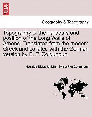 Topography of the Harbours and Position of the Long Walls of Athens. Translated from the Modern Greek and Collated with the German Version by E. P. Colquhoun.