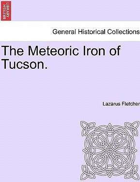 The Meteoric Iron of Tucson.