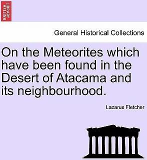 On the Meteorites Which Have Been Found in the Desert of Atacama and Its Neighbourhood.