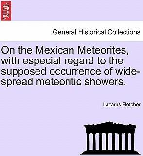 On the Mexican Meteorites, with Especial Regard to the Supposed Occurrence of Wide-Spread Meteoritic Showers.