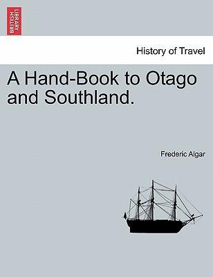 A Hand-Book to Otago and Southland.
