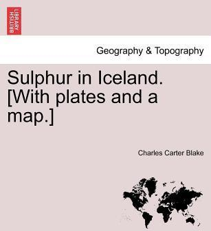 Sulphur in Iceland. [With Plates and a Map.]