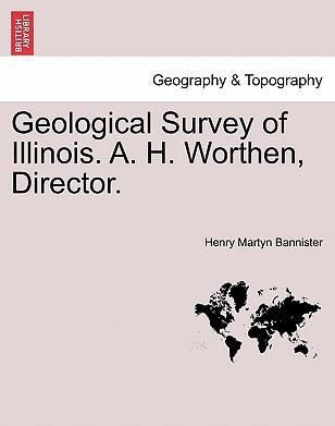 Geological Survey of Illinois. A. H. Worthen, Director.