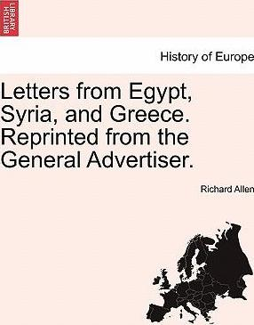 Letters from Egypt, Syria, and Greece. Reprinted from the General Advertiser.