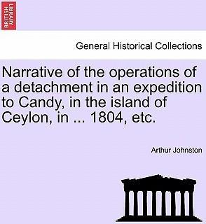Narrative of the Operations of a Detachment in an Expedition to Candy, in the Island of Ceylon, in ... 1804, Etc.