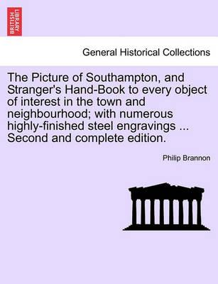 The Picture of Southampton, and Stranger's Hand-Book to Every Object of Interest in the Town and Neighbourhood; With Numerous Highly-Finished Steel Engravings ... Second and Complete Edition.