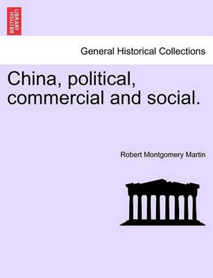 China, Political, Commercial and Social. Vol. I