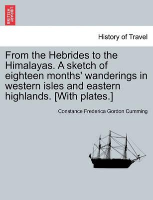 From the Hebrides to the Himalayas. a Sketch of Eighteen Months' Wanderings in Western Isles and Eastern Highlands. [With Plates.]