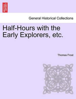 Half-Hours with the Early Explorers, Etc.