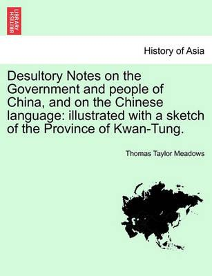 Desultory Notes on the Government and People of China, and on the Chinese Language