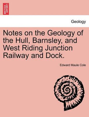 Notes on the Geology of the Hull, Barnsley, and West Riding Junction Railway and Dock.