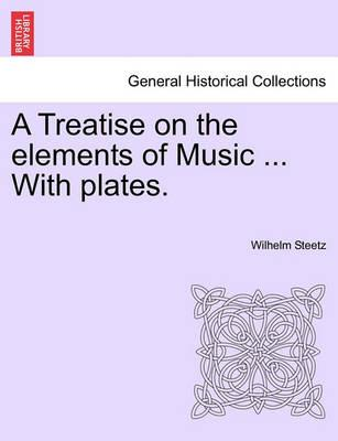 A Treatise on the Elements of Music ... with Plates.