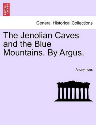 The Jenolian Caves and the Blue Mountains. by Argus.