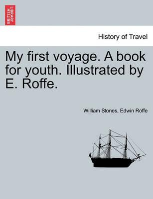 My First Voyage. a Book for Youth. Illustrated by E. Roffe.