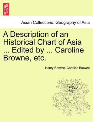 A Description of an Historical Chart of Asia ... Edited by ... Caroline Browne, Etc.