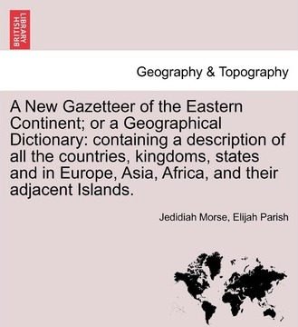 A New Gazetteer of the Eastern Continent; Or a Geographical Dictionary