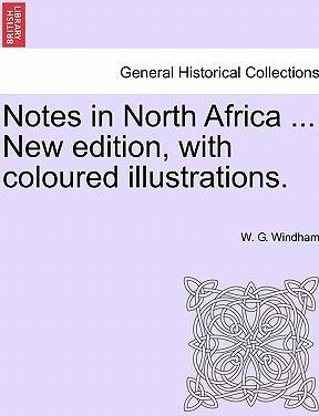 Notes in North Africa ... New Edition, with Coloured Illustrations.