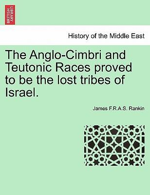 The Anglo-Cimbri and Teutonic Races Proved to Be the Lost Tribes of Israel.