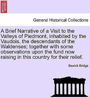 A Brief Narrative of a Visit to the Valleys of Piedmont, Inhabited by the Vaudois, the Descendants of the Waldenses; Together with Some Observations Upon the Fund Now Raising in This Country for Their Relief.