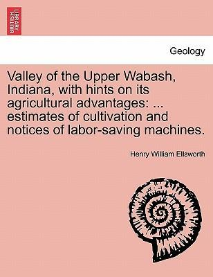 Valley of the Upper Wabash, Indiana, with Hints on Its Agricultural Advantages