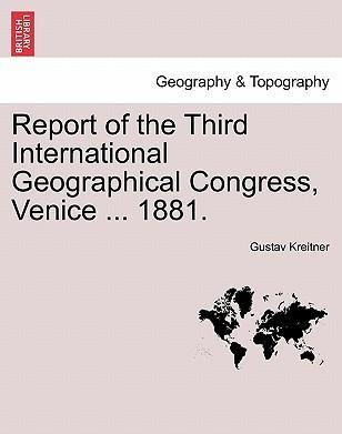 Report of the Third International Geographical Congress, Venice ... 1881.