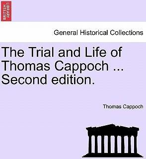 The Trial and Life of Thomas Cappoch ... Second Edition.