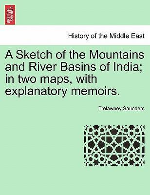 A Sketch of the Mountains and River Basins of India; In Two Maps, with Explanatory Memoirs.