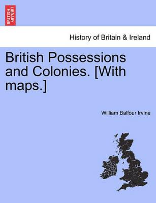 British Possessions and Colonies. [With Maps.]
