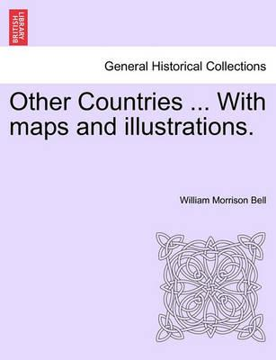 Other Countries ... with Maps and Illustrations.