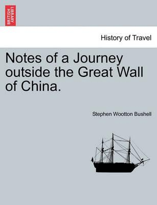 Notes of a Journey Outside the Great Wall of China.