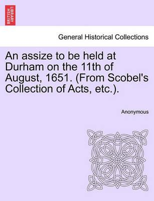 An Assize to Be Held at Durham on the 11th of August, 1651. (from Scobel's Collection of Acts, Etc.).
