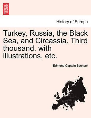 Turkey, Russia, the Black Sea, and Circassia. Third Thousand, with Illustrations, Etc.