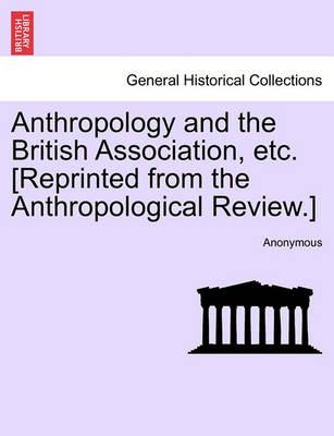 Anthropology and the British Association, Etc. [Reprinted from the Anthropological Review.]