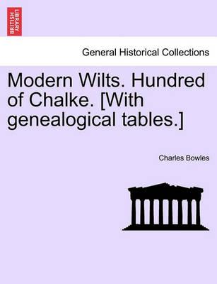 Modern Wilts. Hundred of Chalke. [With Genealogical Tables.]